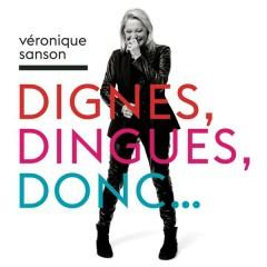 Dignes, dingues, donc... - Véronique Sanson