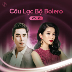 Câu Lạc Bộ Bolero Vol. 10 - Lệ Quyên, Mạnh Đồng, Mai Thiên Vân, Quang Lê
