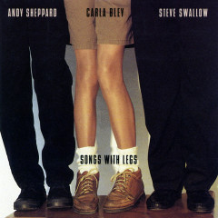 Songs With Legs (Live) - Carla Bley, Andy Sheppard, Steve Swallow