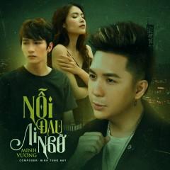 Nỗi Đau Ai Ngờ (Chỉ Là Câu Hứa) (Single) - Minh Vương M4U