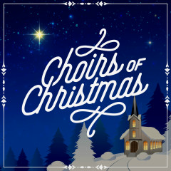 Choirs of Christmas - Lifeway Worship