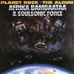 Planet Rock - The Album - Afrika Bambaataa, The Soulsonic Force