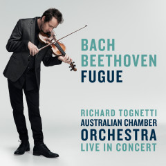 Bach / Beethoven: Fugue - Australian Chamber Orchestra, Richard Tognetti