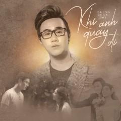 Khi Anh Quay Đi (Lật Mặt 4: Nhà Có Khách OST) (Single) - Trung Quân Idol
