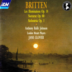 Britten: Les Illuminations; Sinfonietta; Nocturne - Anthony Rolfe Johnson, London Mozart Players, Jane Glover