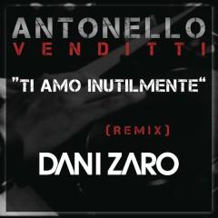Ti amo inutilmente (Club Remix DJ Dani Zaro)