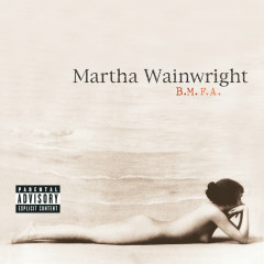 B.M.F.A. - Martha Wainwright