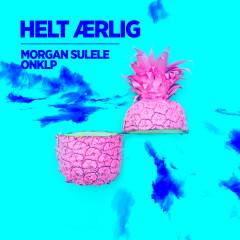 Helt Ærlig - Morgan Sulele, OnklP