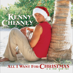 All I Want For Christmas Is A Real Good Tan (Deluxe Version) - Kenny Chesney