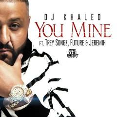 You Mine - DJ Khaled,Trey Songz,Jeremih,Future