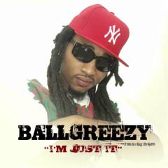 I'm Just It - Ballgreezy, Brisco