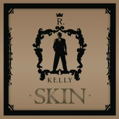 Skin (Main Version) - R. Kelly