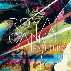 Bathtubs (Radio Edit) - Royal Canoe
