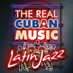 The Real Cuban Music - Latin Jazz (Remasterizado)