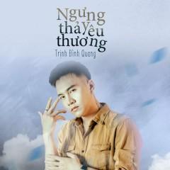 Ngưng Thả Yêu Thương (Single) - Trịnh Đình Quang