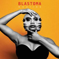 Blastoma - Ngaiire