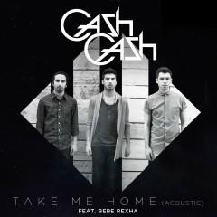 Take Me Home (feat. Bebe Rexha) [Acoustic] - Cash Cash