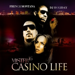 Mister 16: Casino Life - French Montana