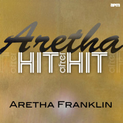 Aretha - Hit After Hit - Aretha Franklin