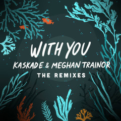 With You - The Remixes - Kaskade, Meghan Trainor
