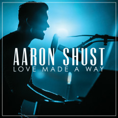 Love Made A Way (Live) - Aaron Shust