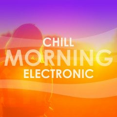 Chill Morning Electronic - Various Artists