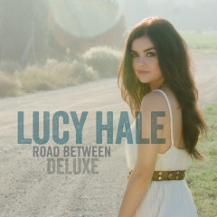 Road Between (Deluxe Edition) - Lucy Hale