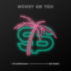 Money On You - The Americanos, Roy Purdy