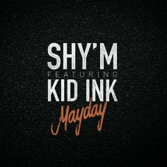 Mayday (feat. Kid Ink) - Shy'M, Kid Ink
