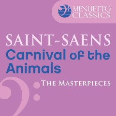 The Masterpieces - Saint-Saëns: Carnival of the Animals, R. 125 - Various Artists