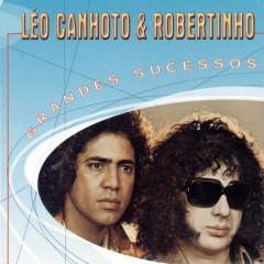 Grandes Sucessos - Léo Canhoto & Robertinho - Léo Canhoto & Robertinho