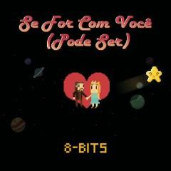 Se For Com Você (Pode Ser) [8-Bits] - Estevão Queiroga