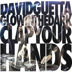 Clap Your Hands - David Guetta, Glowinthedark