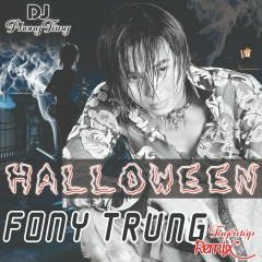 Halloween Tuyển Tập Remix - Fony Trung
