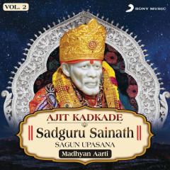 Sadguru Sainath Sagun Upasana, Vol. 2 (Madhyan Aarti) - Ajit Kadkade