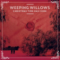 Christmas Time Has Come - Weeping Willows