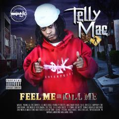 Feel Me or Kill Me - Telly Mac