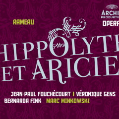 Rameau: Hippolyte et Aricie - Jean-Paul Fouchécourt, Veronique Gens, Bernarda Fink, Les Musiciens Du Louvre, Marc Minkowski