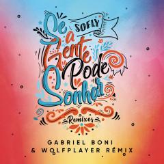 Se A Gente Pode Sonhar (Gabriel Boni, Wolf Player Remix) - SoFLY, Gabriel Boni, Wolf Player