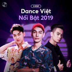 Các Ca Khúc Dance Việt Nổi Bật 2019 - Various Artists