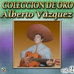 Coleccíon De Oro: Con Mariachi, Vol. 2 - Alberto Vazquez