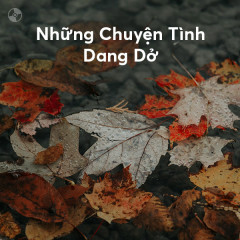 Liên Khúc Những Chuyện Tình Dang Dở - Various Artists