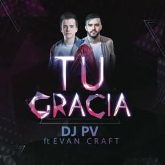 Tu Gracia - DJ PV,Evan Craft