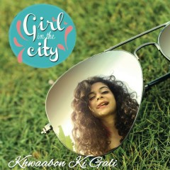 Khwaabon Ki Gali (Girl in the City)