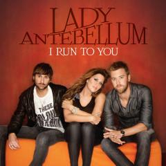 I Run To You (International) - Lady Antebellum