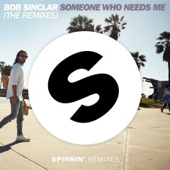 Someone Who Needs Me (The Remixes) - Bob Sinclar