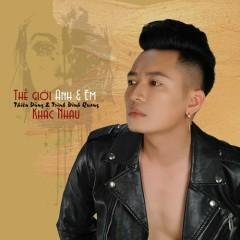 Thế Giới Anh Và Em Khác Nhau (Single) - Thiên Dũng, Trịnh Đình Quang