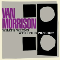What's Wrong with This Picture? - Van Morrison