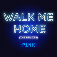 Walk Me Home (The Remixes) - P!nk
