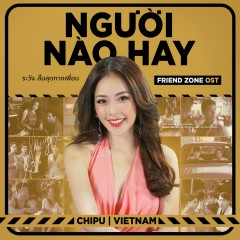 Người Nào Hay (Friend Zone OST) (Single) - Chi Pu